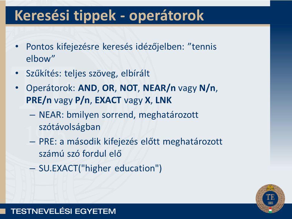 Keresési tippek - operátorok Pontos kifejezésre keresés idézőjelben: tennis elbow Szűkítés: teljes szöveg, elbírált Operátorok: AND, OR, NOT, NEAR/n vagy N/n, PRE/n vagy P/n, EXACT vagy X, LNK – NEAR: bmilyen sorrend, meghatározott szótávolságban – PRE: a második kifejezés előtt meghatározott számú szó fordul elő – SU.EXACT( higher education )
