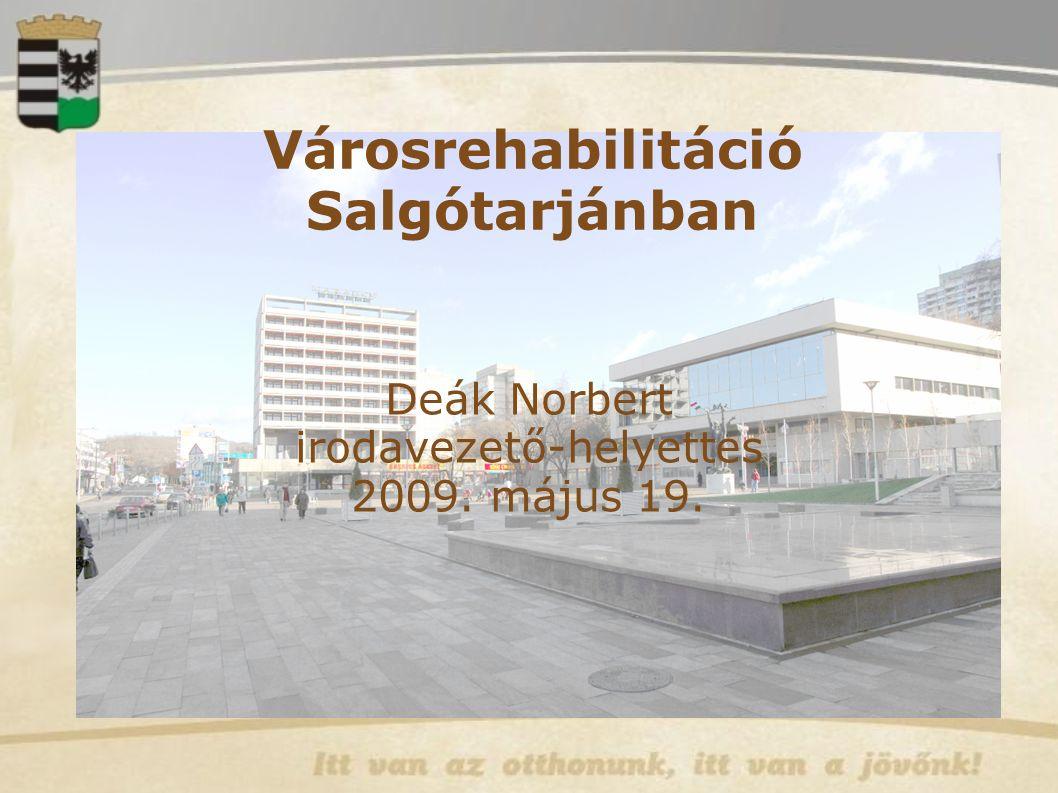 Városrehabilitáció Salgótarjánban Deák Norbert irodavezető-helyettes 2009. május 19.