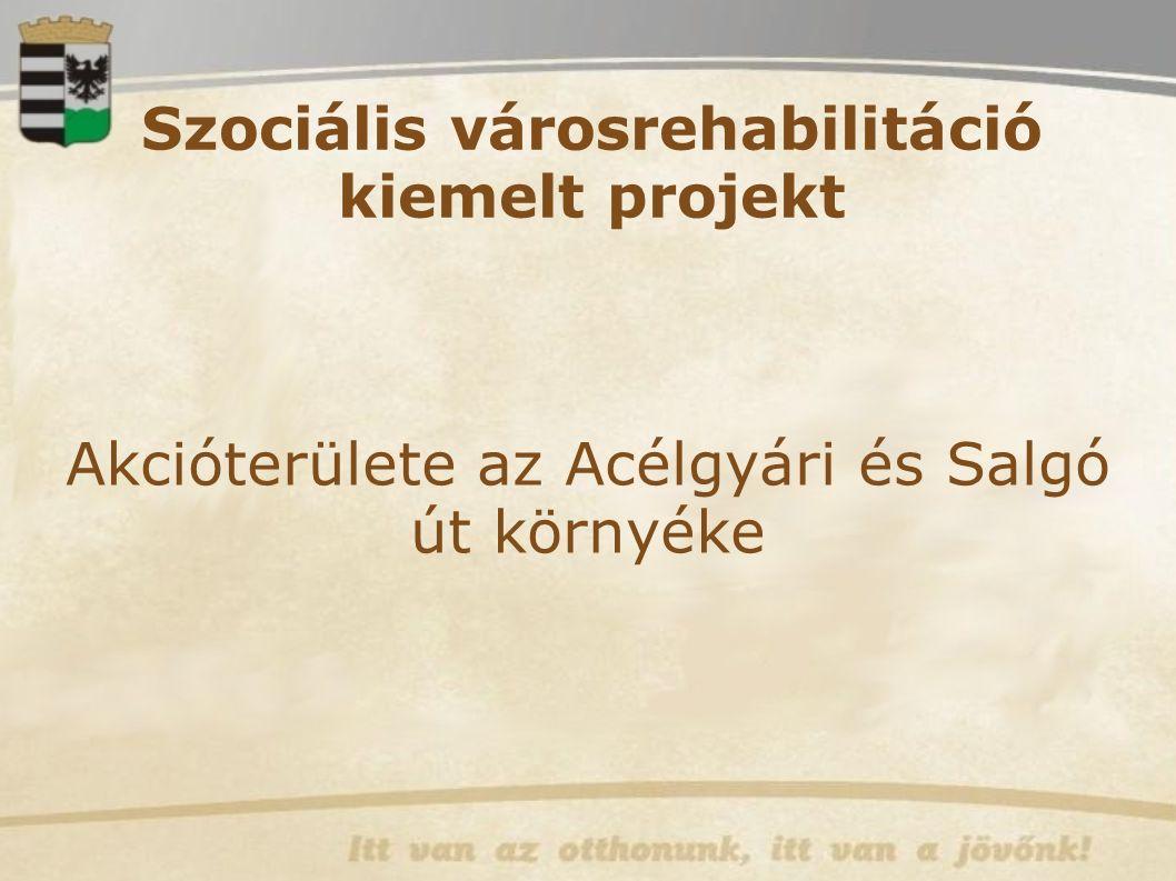 Szociális városrehabilitáció kiemelt projekt Akcióterülete az Acélgyári és Salgó út környéke