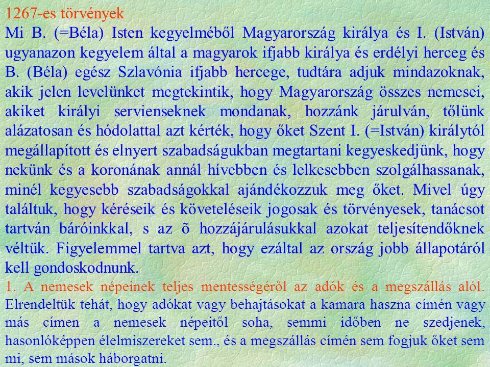 1267-es törvények Mi B.(=Béla) Isten kegyelméből Magyarország királya és I.