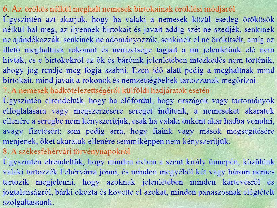 6. Az örökös nélkül meghalt nemesek birtokainak öröklési módjáról Úgyszintén azt akarjuk, hogy ha valaki a nemesek közül esetleg örökösök nélkül hal m