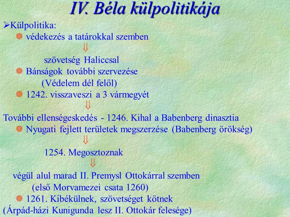  Külpolitika:  védekezés a tatárokkal szemben  szövetség Haliccsal  Bánságok további szervezése (Védelem dél felől)  1242.