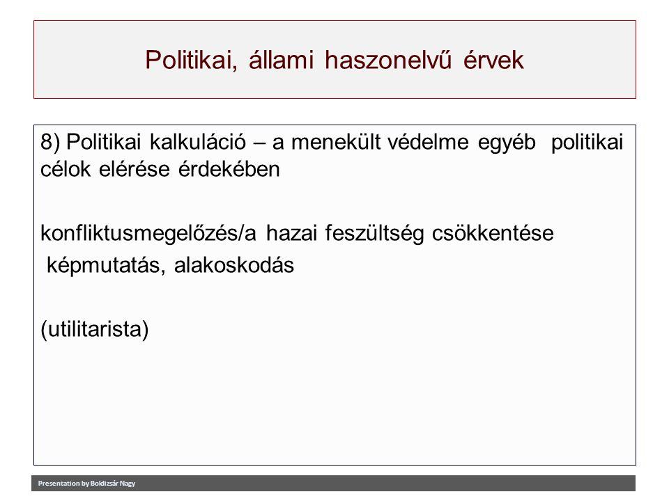 Politikai, állami haszonelvű érvek 8) Politikai kalkuláció – a menekült védelme egyéb politikai célok elérése érdekében konfliktusmegelőzés/a hazai fe