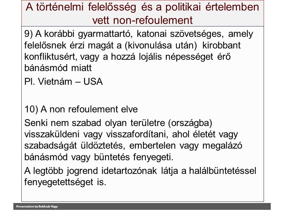 A történelmi felelősség és a politikai értelemben vett non-refoulement 9) A korábbi gyarmattartó, katonai szövetséges, amely felelősnek érzi magát a (