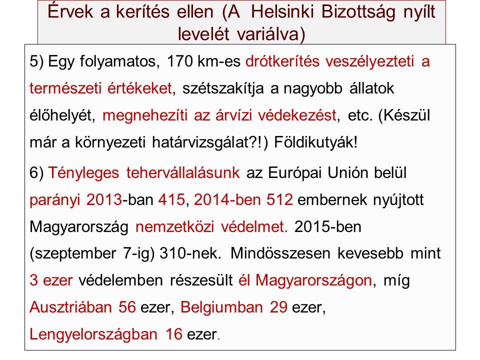 Érvek a kerítés ellen (A Helsinki Bizottság nyílt levelét variálva) 5) Egy folyamatos, 170 km-es drótkerítés veszélyezteti a természeti értékeket, szé