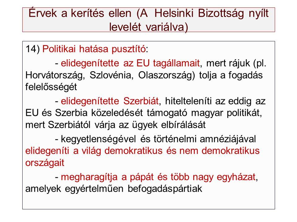 Érvek a kerítés ellen (A Helsinki Bizottság nyílt levelét variálva) 14) Politikai hatása pusztító: - elidegenítette az EU tagállamait, mert rájuk (pl.