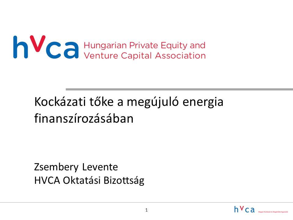 1 Kockázati tőke a megújuló energia finanszírozásában Zsembery Levente HVCA Oktatási Bizottság