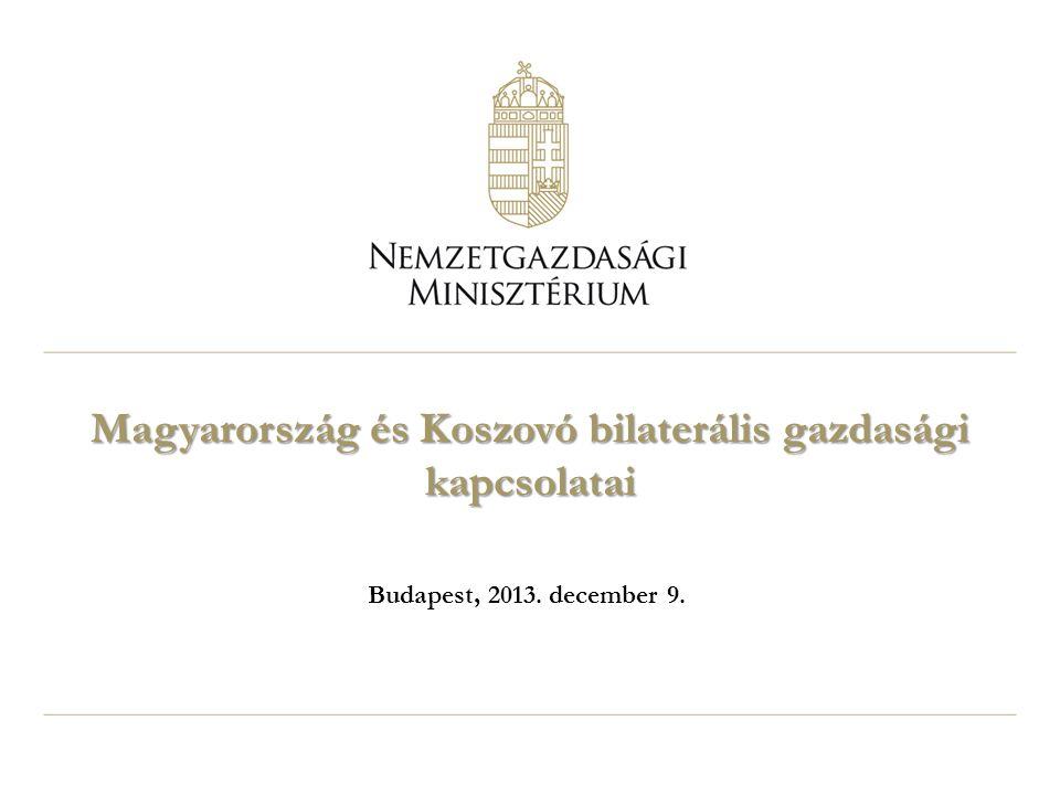 Magyarország és Koszovó bilaterális gazdasági kapcsolatai Budapest, 2013. december 9.