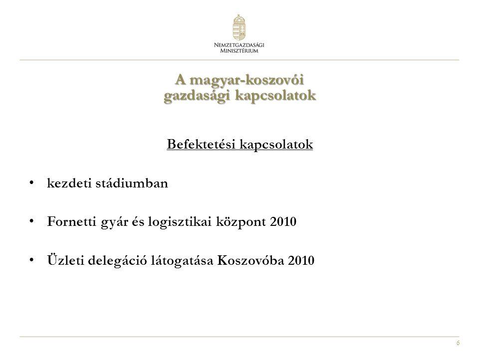 6 Befektetési kapcsolatok kezdeti stádiumban Fornetti gyár és logisztikai központ 2010 Üzleti delegáció látogatása Koszovóba 2010 A magyar-koszovói gazdasági kapcsolatok