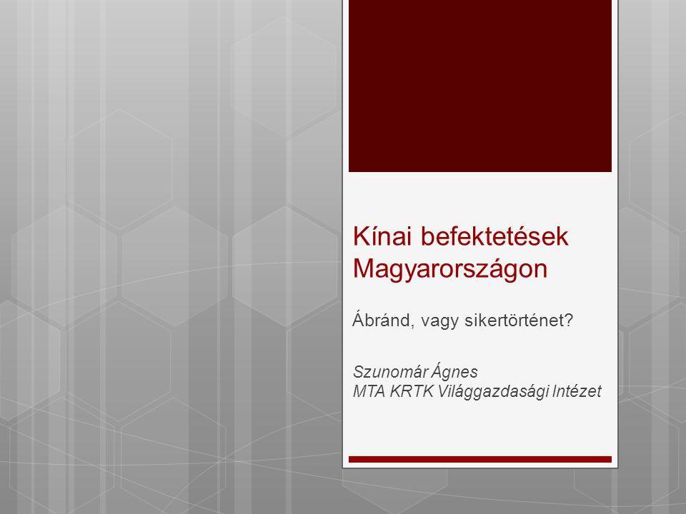 Kínai befektetések Magyarországon Ábránd, vagy sikertörténet? Szunomár Ágnes MTA KRTK Világgazdasági Intézet