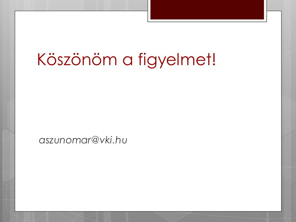 Köszönöm a figyelmet! aszunomar@vki.hu