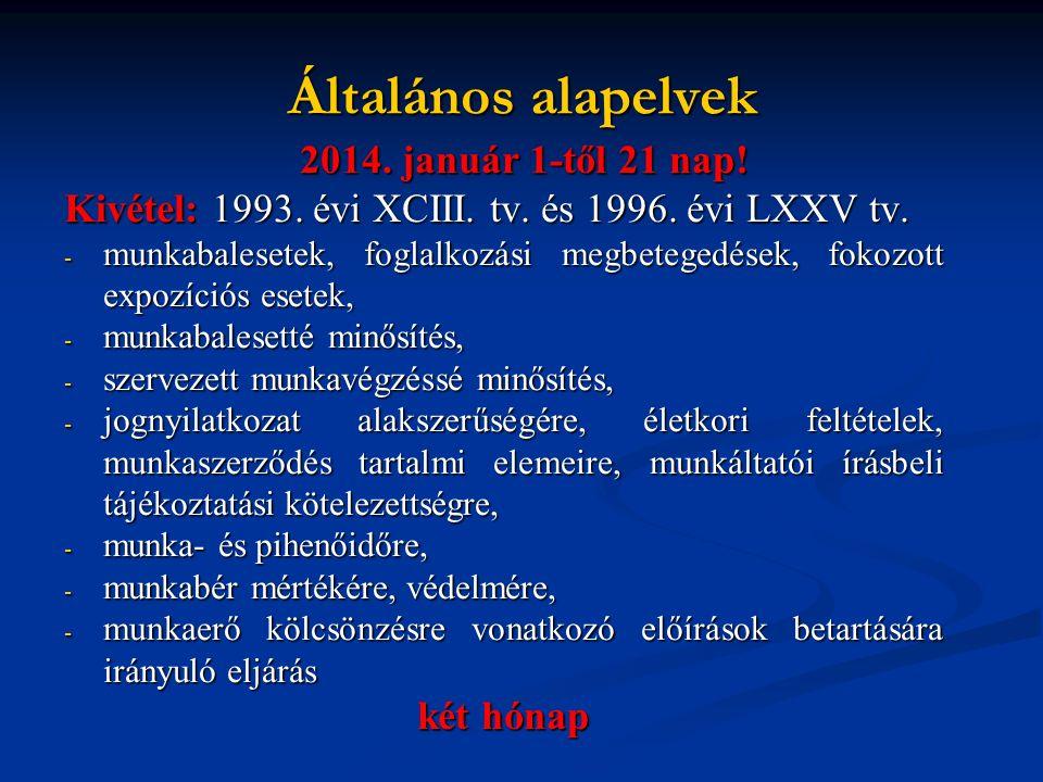 2014. január 1-től 21 nap! Kivétel: 1993. évi XCIII. tv. és 1996. évi LXXV tv. -m-m-m-munkabalesetek, foglalkozási megbetegedések, fokozott expozíciós