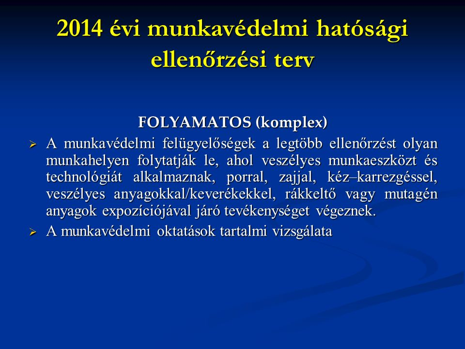 2014 évi munkavédelmi hatósági ellenőrzési terv FOLYAMATOS (komplex) AAAA munkavédelmi felügyelőségek a legtöbb ellenőrzést olyan munkahelyen foly
