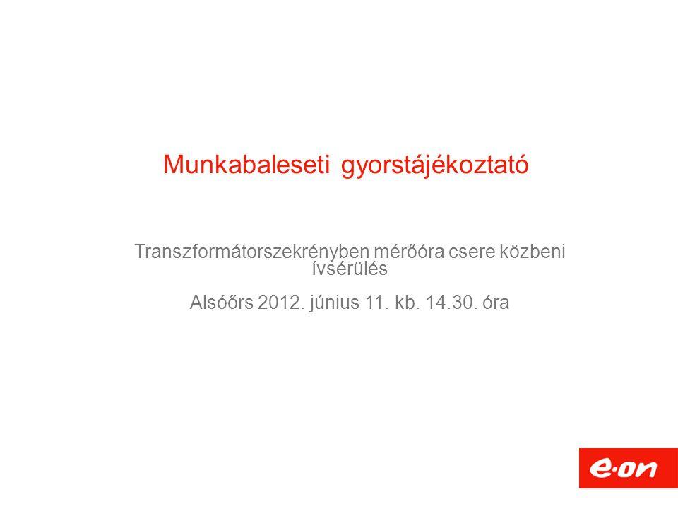 Munkabaleseti gyorstájékoztató Transzformátorszekrényben mérőóra csere közbeni ívsérülés Alsóőrs 2012.