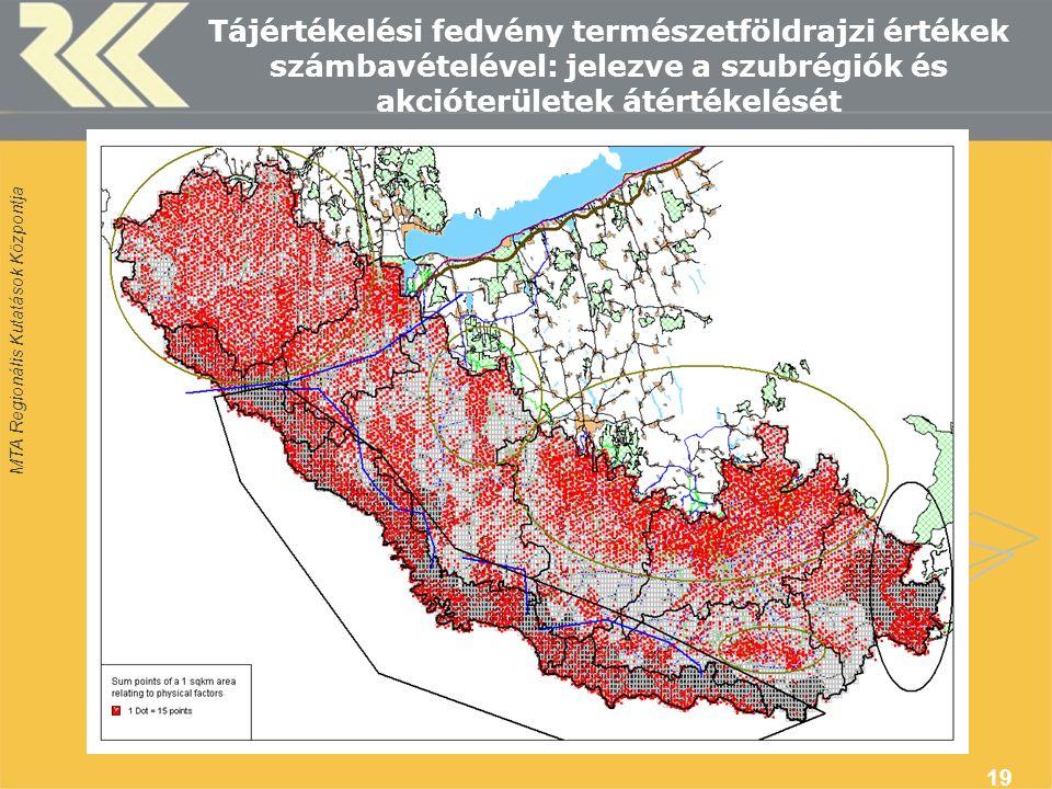 MTA Regionális Kutatások Központja 19 Tájértékelési fedvény természetföldrajzi értékek számbavételével: jelezve a szubrégiók és akcióterületek átértékelését
