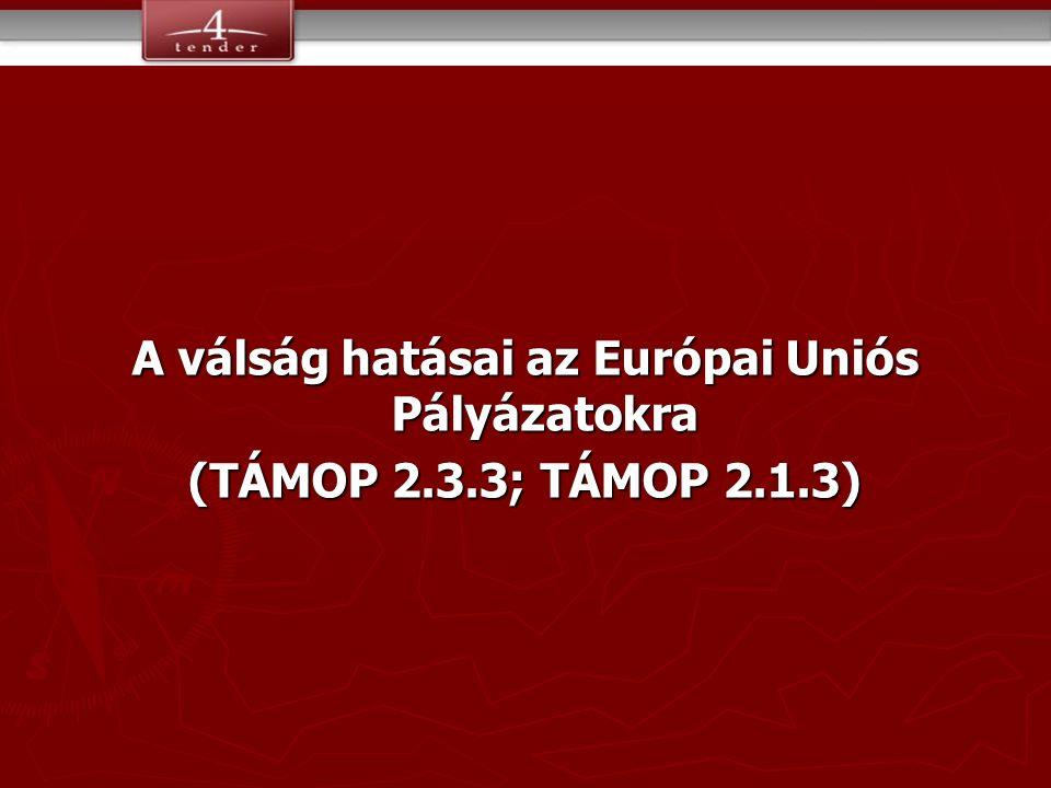A válság hatásai az Európai Uniós Pályázatokra (TÁMOP 2.3.3; TÁMOP 2.1.3)