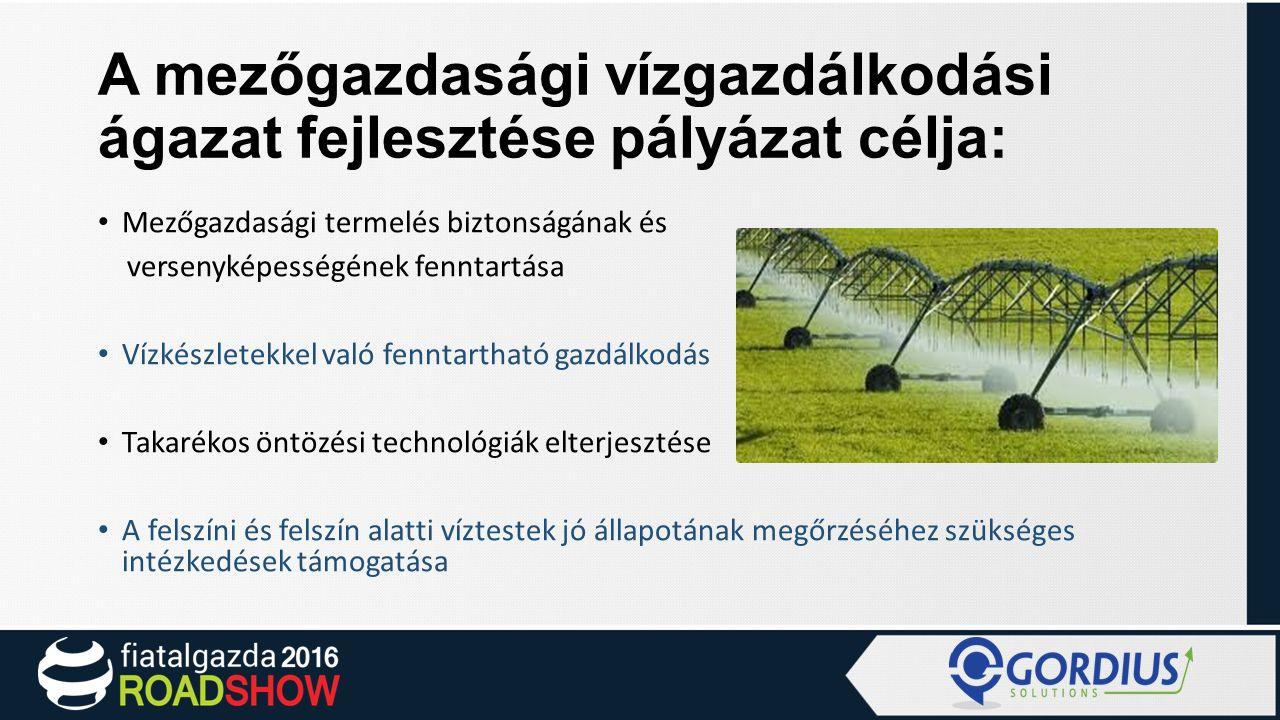 A mezőgazdasági vízgazdálkodási ágazat fejlesztése pályázat célja: Mezőgazdasági termelés biztonságának és versenyképességének fenntartása Vízkészletekkel való fenntartható gazdálkodás Takarékos öntözési technológiák elterjesztése A felszíni és felszín alatti víztestek jó állapotának megőrzéséhez szükséges intézkedések támogatása
