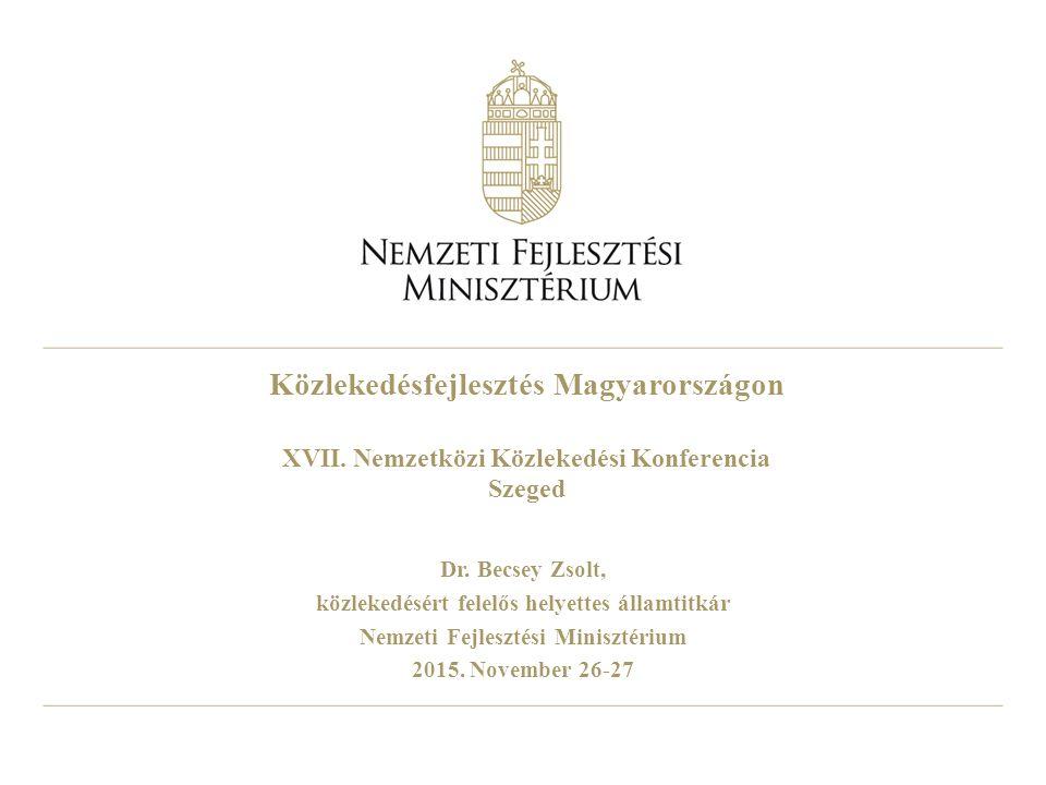 Közlekedésfejlesztés Magyarországon XVII. Nemzetközi Közlekedési Konferencia Szeged Dr.