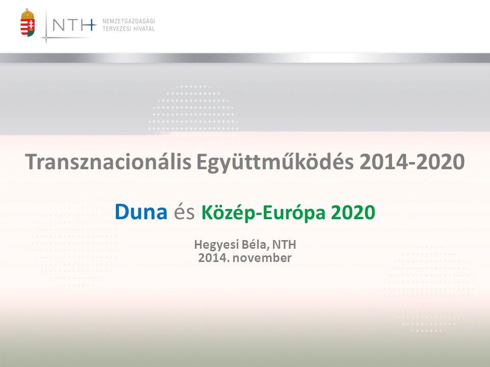 Transznacionális Együttműködés 2014-2020 Duna és Közép-Európa 2020 Hegyesi Béla, NTH 2014. november