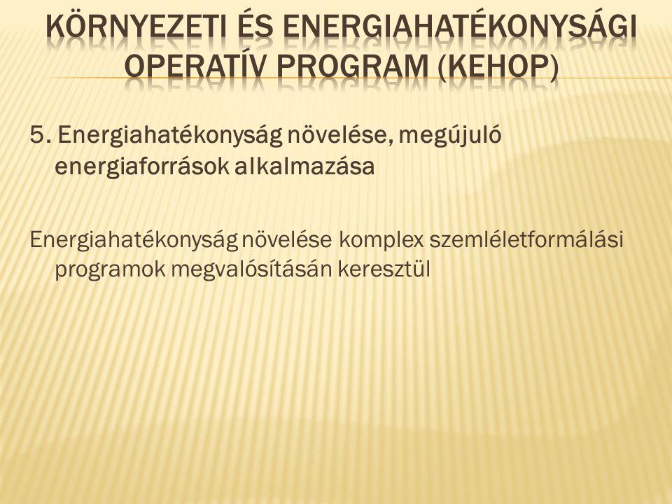 5. Energiahatékonyság növelése, megújuló energiaforrások alkalmazása Energiahatékonyság növelése komplex szemléletformálási programok megvalósításán k