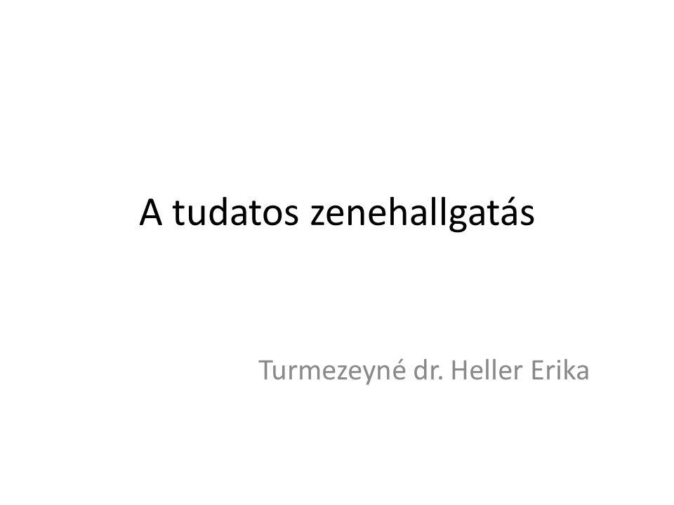 A tudatos zenehallgatás Turmezeyné dr. Heller Erika