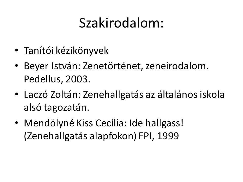 Szakirodalom: Tanítói kézikönyvek Beyer István: Zenetörténet, zeneirodalom. Pedellus, 2003. Laczó Zoltán: Zenehallgatás az általános iskola alsó tagoz