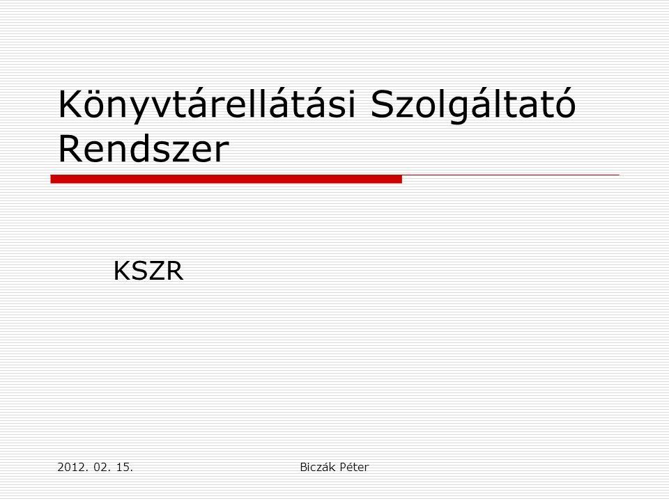 2012. 02. 15.Biczák Péter Könyvtárellátási Szolgáltató Rendszer KSZR