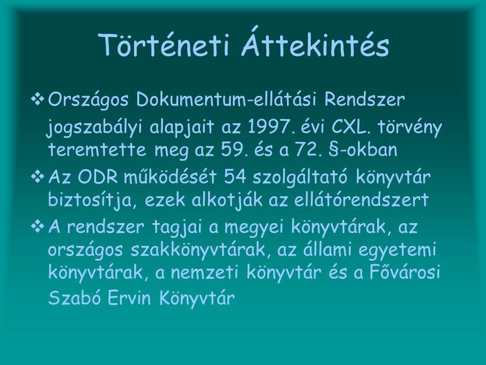 Történeti Áttekintés OOrszágos Dokumentum-ellátási Rendszer jogszabályi alapjait az 1997. évi CXL. törvény teremtette meg az 59. és a 72. §-okban 