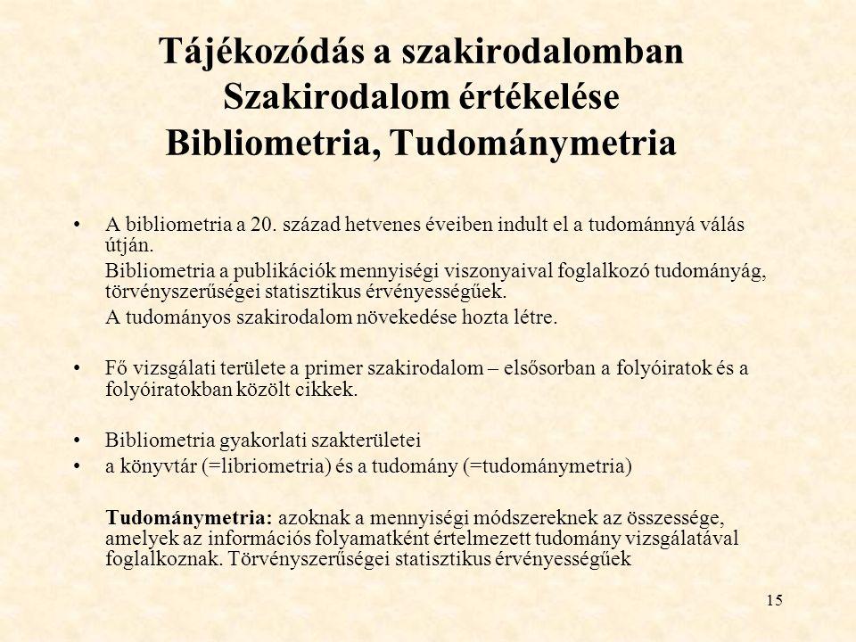 15 Tájékozódás a szakirodalomban Szakirodalom értékelése Bibliometria, Tudománymetria A bibliometria a 20.