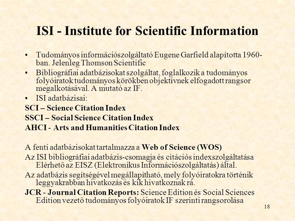 18 ISI - Institute for Scientific Information Tudományos információszolgáltató Eugene Garfield alapította 1960- ban.
