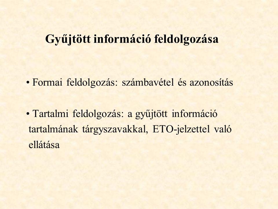 Gyűjtött információ feldolgozása Formai feldolgozás: számbavétel és azonosítás Tartalmi feldolgozás: a gyűjtött információ tartalmának tárgyszavakkal, ETO-jelzettel való ellátása