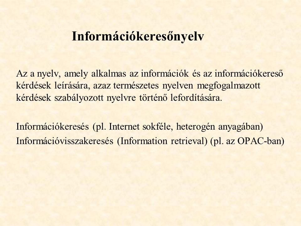 Információkeresőnyelv Az a nyelv, amely alkalmas az információk és az információkereső kérdések leírására, azaz természetes nyelven megfogalmazott kérdések szabályozott nyelvre történő lefordítására.