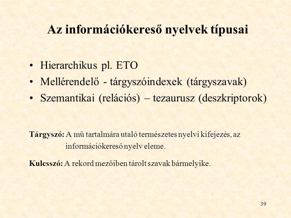 39 Az információkereső nyelvek típusai Hierarchikus pl.