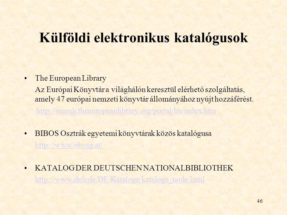 46 Külföldi elektronikus katalógusok The European Library Az Európai Könyvtár a világhálón keresztül elérhető szolgáltatás, amely 47 európai nemzeti könyvtár állományához nyújt hozzáférést.