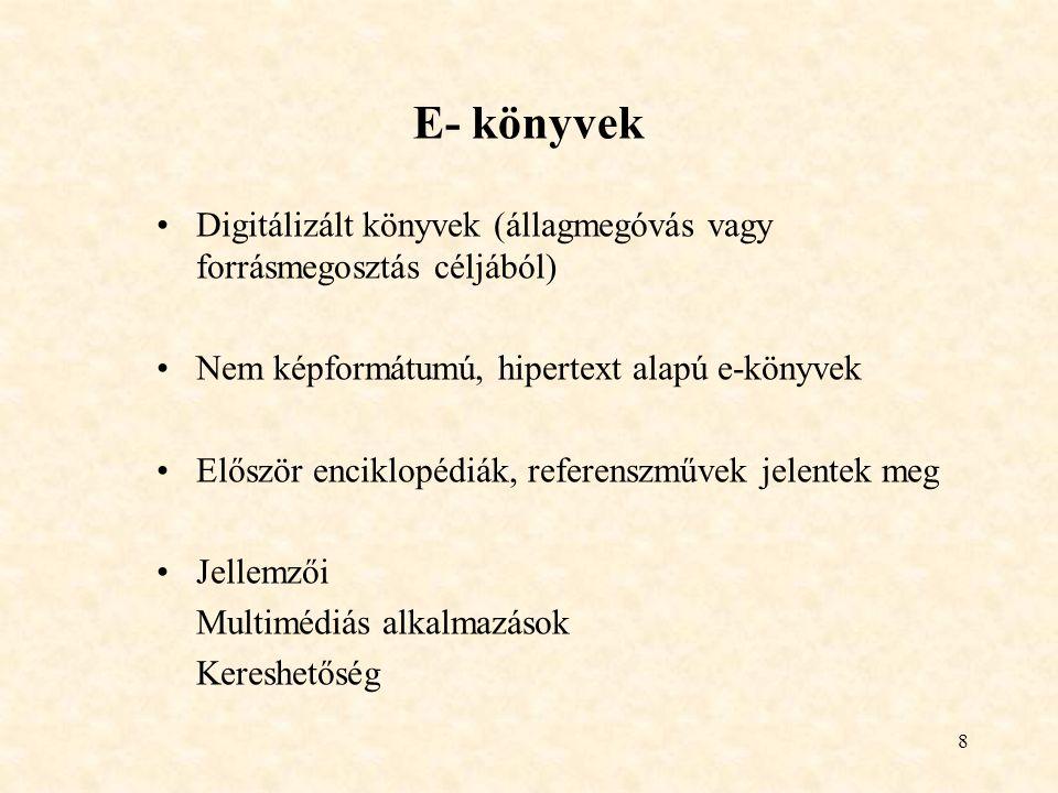 8 E- könyvek Digitálizált könyvek (állagmegóvás vagy forrásmegosztás céljából) Nem képformátumú, hipertext alapú e-könyvek Először enciklopédiák, referenszművek jelentek meg Jellemzői Multimédiás alkalmazások Kereshetőség