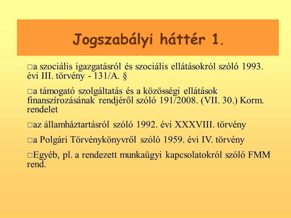 Jogszabályi háttér 1.  a szociális igazgatásról és szociális ellátásokról szóló 1993.