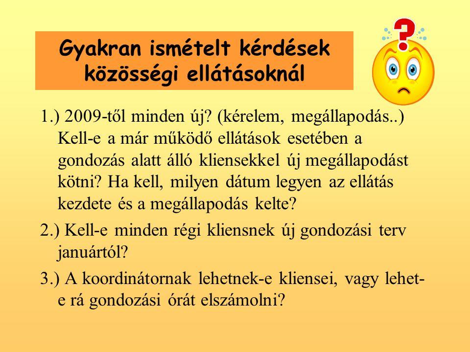 Gyakran ismételt kérdések közösségi ellátásoknál 1.) 2009-től minden új.