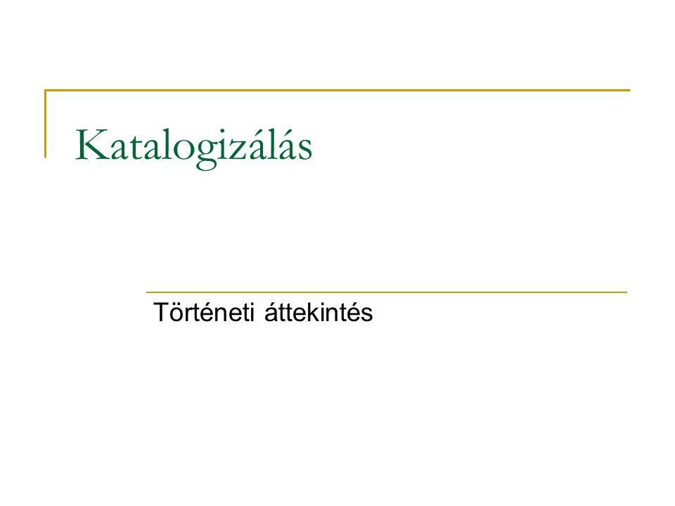 Katalogizálás története/ 10 Ezt a célt az általános betűrendes katalógussal, és a topografikus inventárium (raktári katalógus) kiépítésével lehet elérni.
