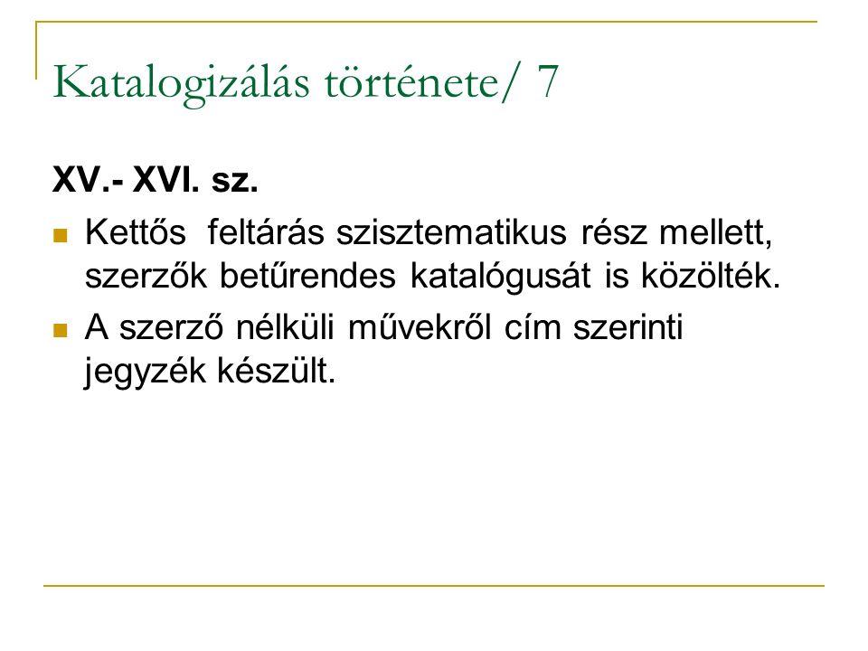 Katalogizálás története/ 7 XV.- XVI. sz. Kettős feltárás szisztematikus rész mellett, szerzők betűrendes katalógusát is közölték. A szerző nélküli műv