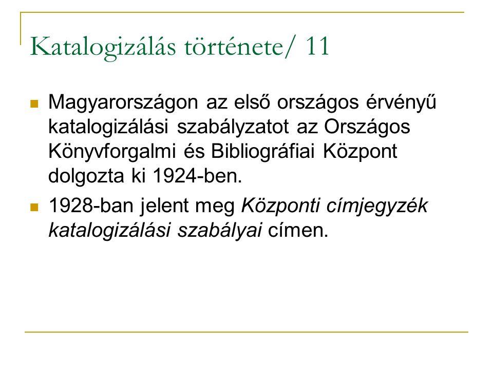 Katalogizálás története/ 11 Magyarországon az első országos érvényű katalogizálási szabályzatot az Országos Könyvforgalmi és Bibliográfiai Központ dol