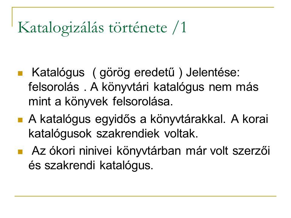 Katalogizálás története /1 Katalógus ( görög eredetű ) Jelentése: felsorolás. A könyvtári katalógus nem más mint a könyvek felsorolása. A katalógus eg