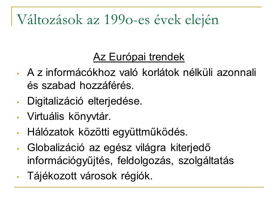 Változások az 199o-es évek elején Az Európai trendek A z informácókhoz való korlátok nélküli azonnali és szabad hozzáférés. Digitalizáció elterjedése.