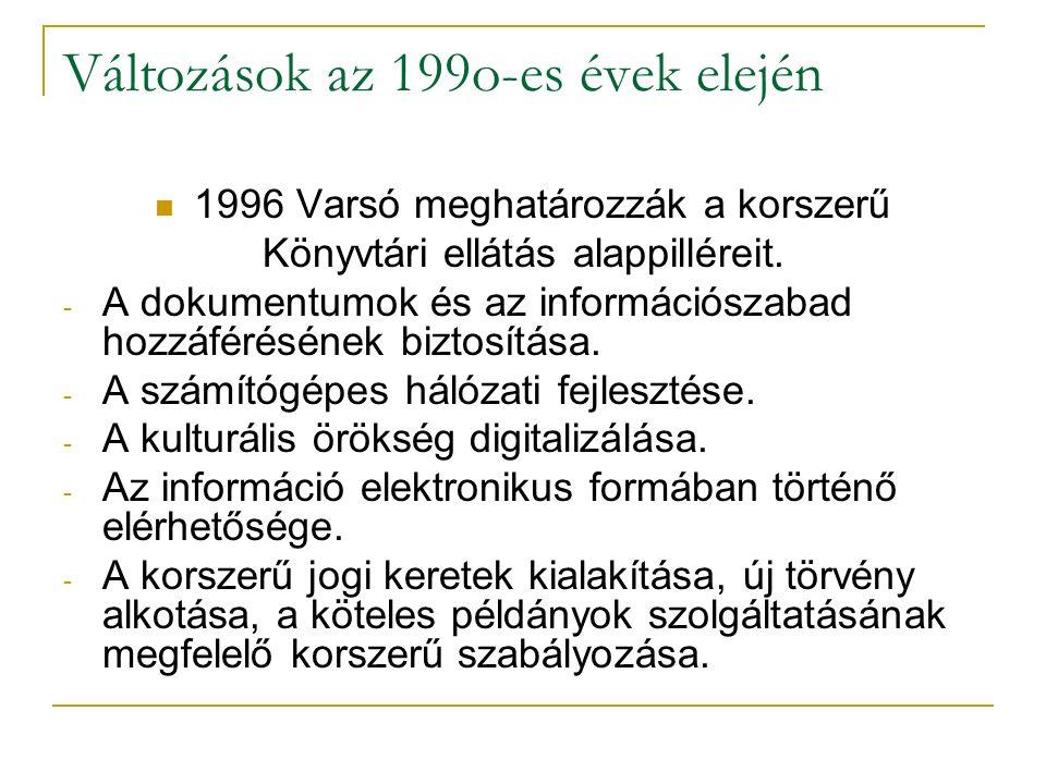 Változások az 199o-es évek elején 1996 Varsó meghatározzák a korszerű Könyvtári ellátás alappilléreit. - A dokumentumok és az információszabad hozzáfé