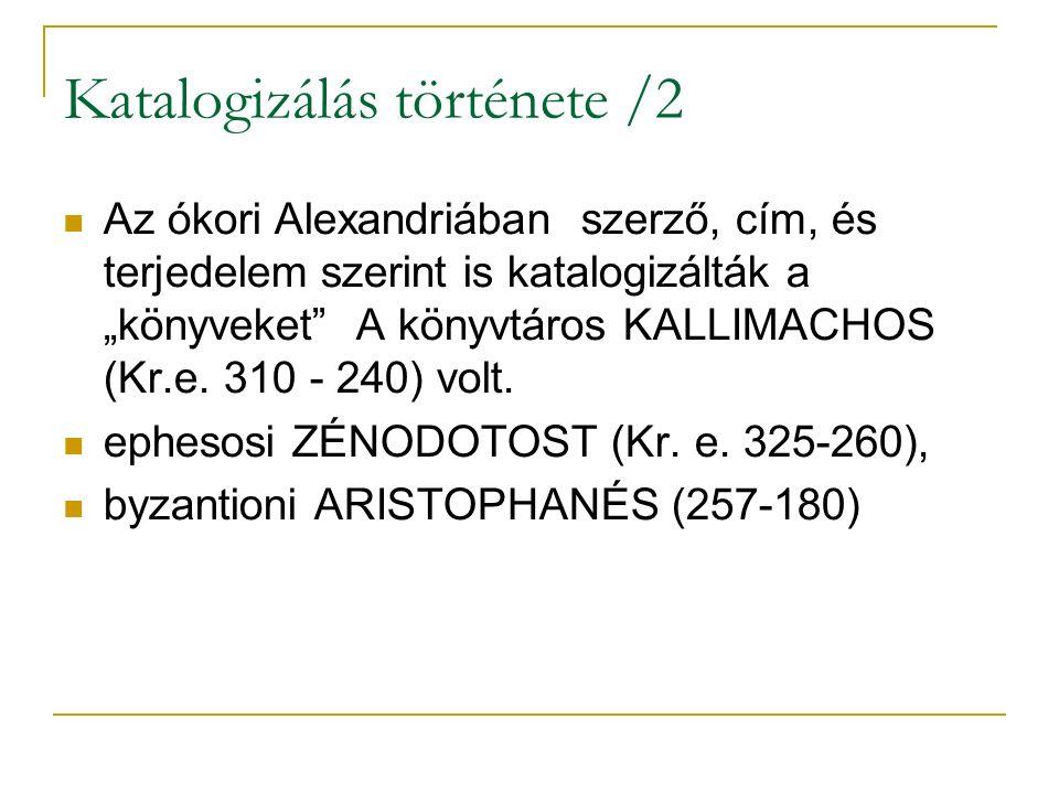 """Katalogizálás története /2 Az ókori Alexandriában szerző, cím, és terjedelem szerint is katalogizálták a """"könyveket"""" A könyvtáros KALLIMACHOS (Kr.e. 3"""