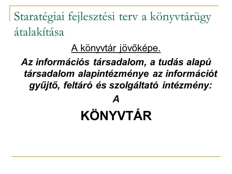 Staratégiai fejlesztési terv a könyvtárügy átalakítása A könyvtár jövőképe. Az információs társadalom, a tudás alapú társadalom alapintézménye az info