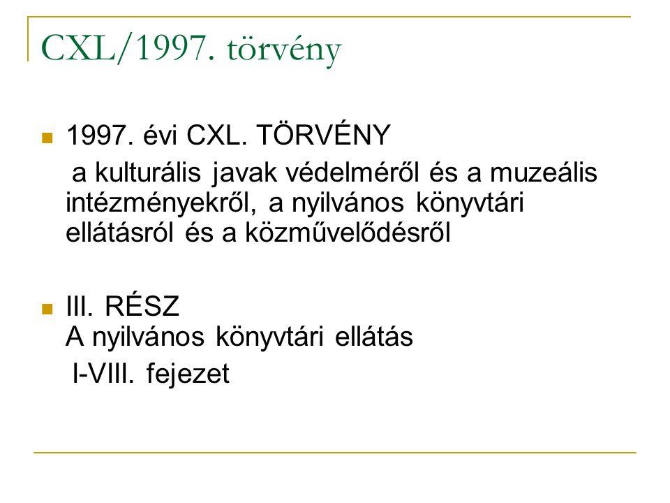 CXL/1997. törvény 1997. évi CXL. TÖRVÉNY a kulturális javak védelméről és a muzeális intézményekről, a nyilvános könyvtári ellátásról és a közművelődé