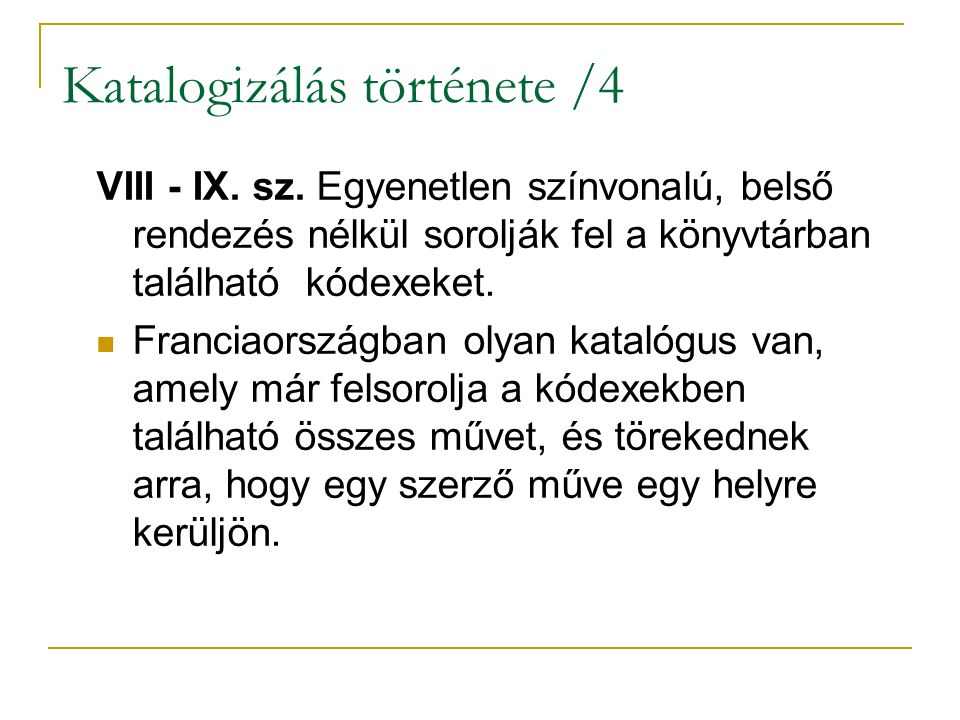 Katalogizálás története /4 VIII - IX. sz. Egyenetlen színvonalú, belső rendezés nélkül sorolják fel a könyvtárban található kódexeket. Franciaországba