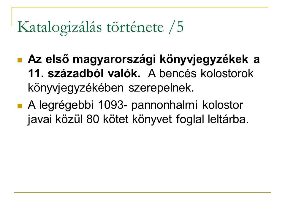 Katalogizálás története /5 Az első magyarországi könyvjegyzékek a 11. századból valók. A bencés kolostorok könyvjegyzékében szerepelnek. A legrégebbi