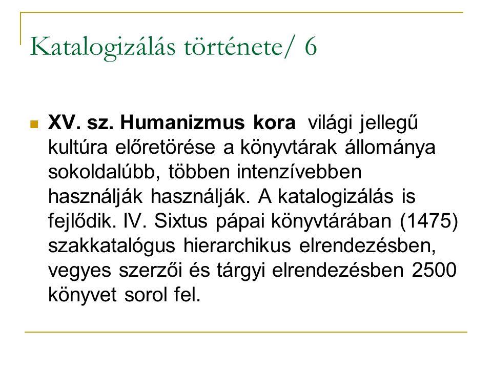 Katalogizálás története/ 6 XV. sz. Humanizmus kora világi jellegű kultúra előretörése a könyvtárak állománya sokoldalúbb, többen intenzívebben használ