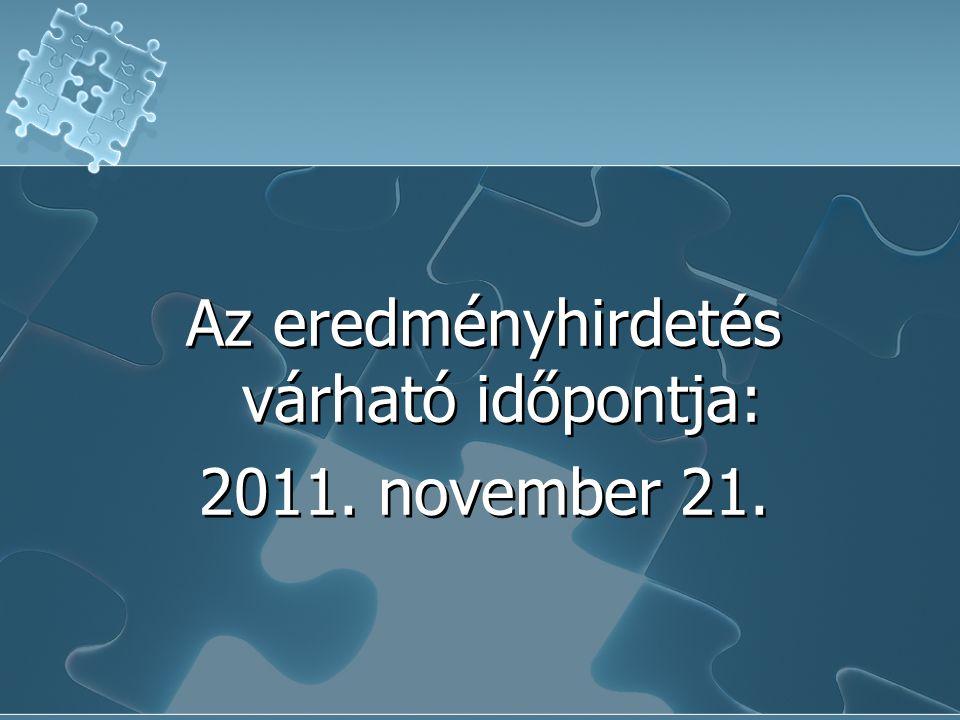 Az eredményhirdetés várható időpontja: 2011. november 21.
